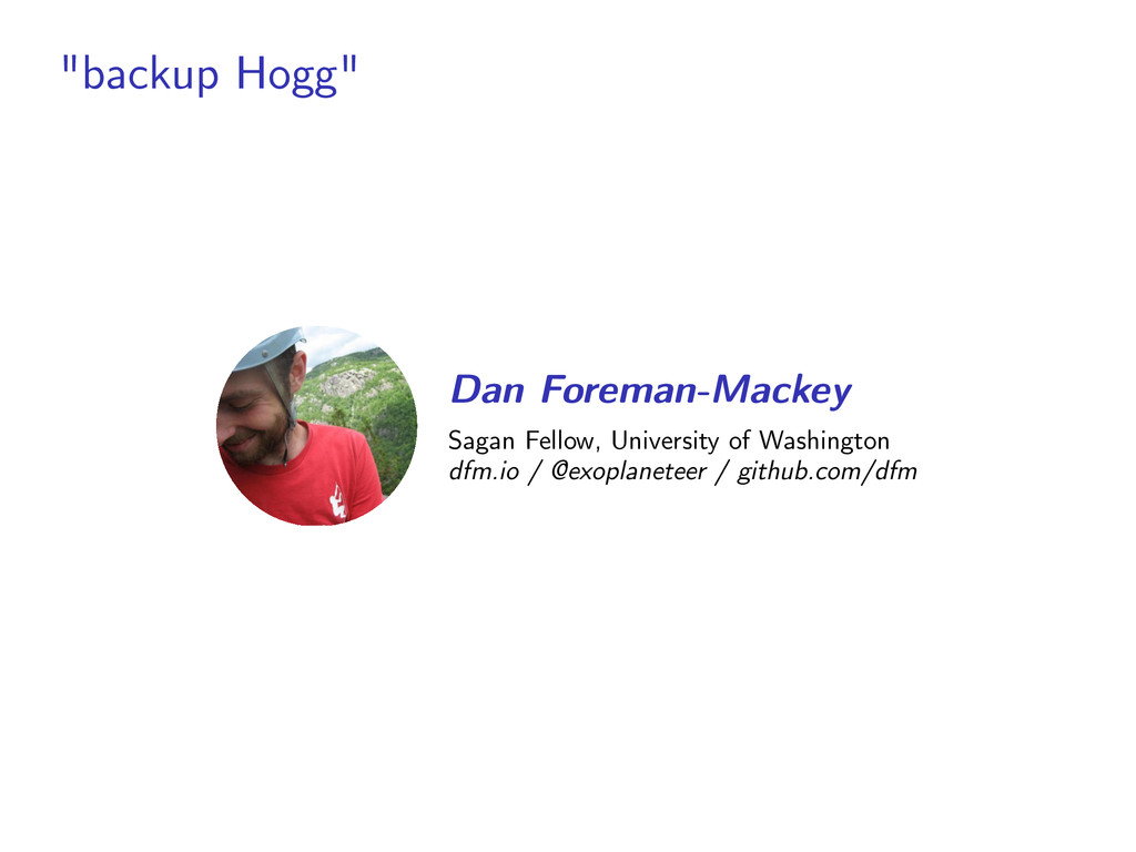 """backup Hogg"" Dan Foreman-Mackey Sagan Fellow, ..."