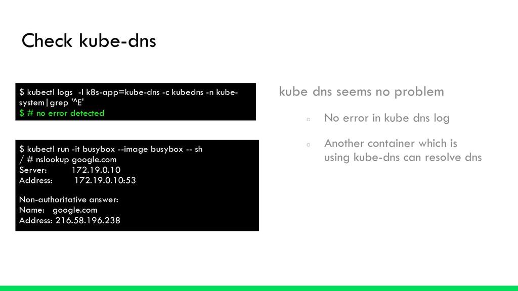 Check kube-dns kube dns seems no problem ○ No e...