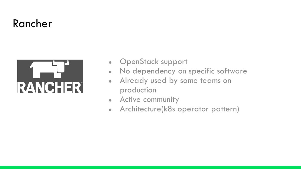 Rancher ● OpenStack support ● No dependency on ...