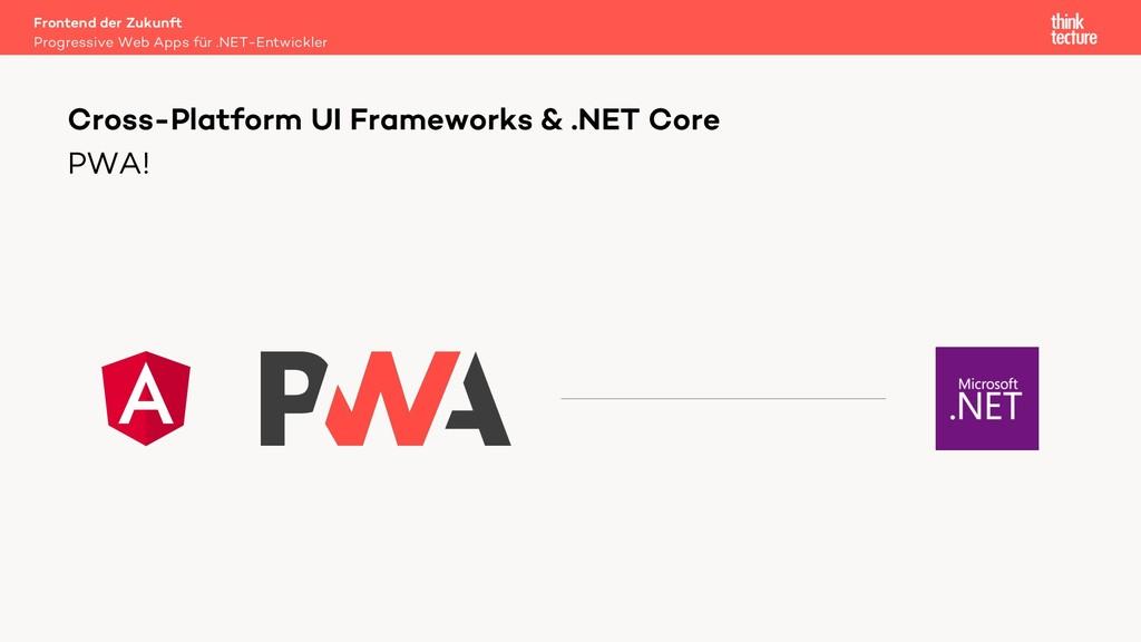 PWA! Cross-Platform UI Frameworks & .NET Core P...