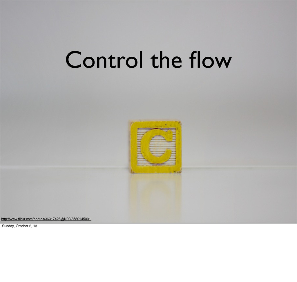 Control the flow http://www.flickr.com/photos/36...