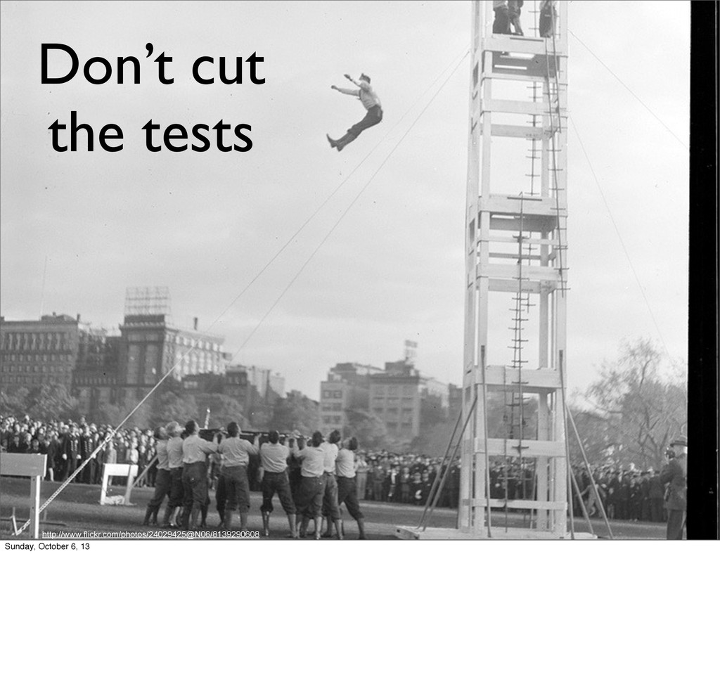 Don't cut the tests http://www.flickr.com/photo...