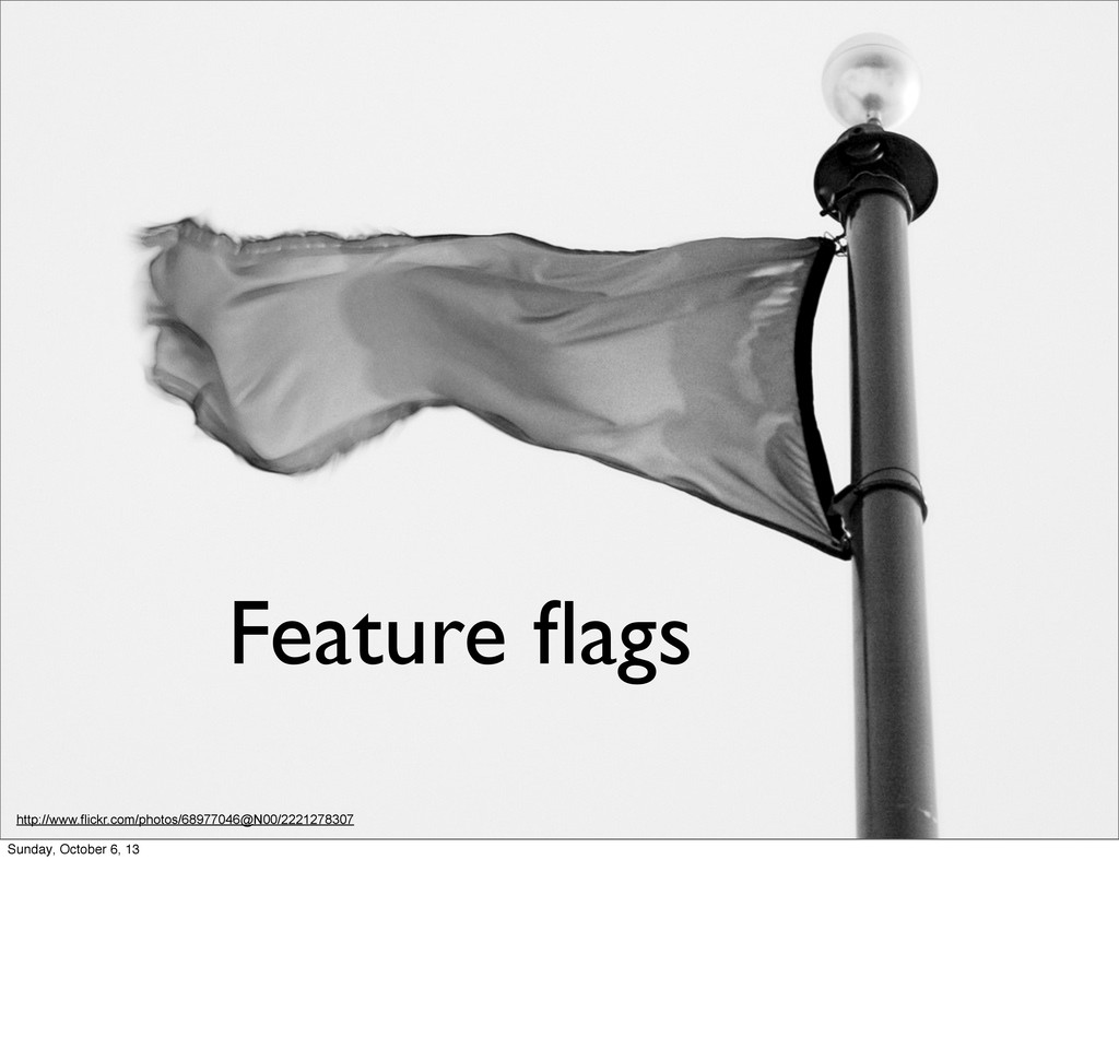 Feature flags http://www.flickr.com/photos/68977...