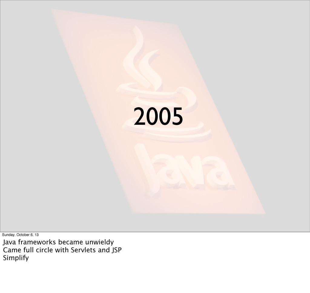 2005 Sunday, October 6, 13 Java frameworks beca...