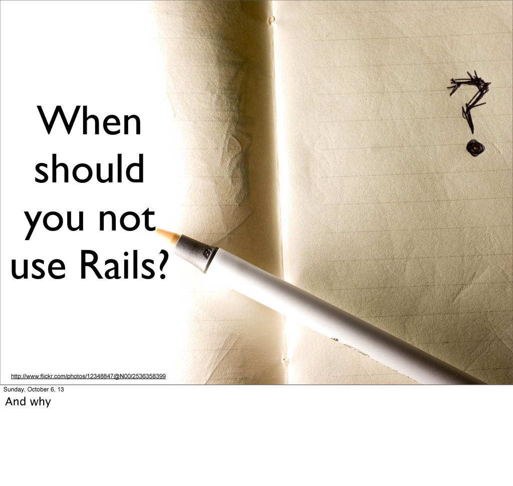 When should you not use Rails? http://www.flick...
