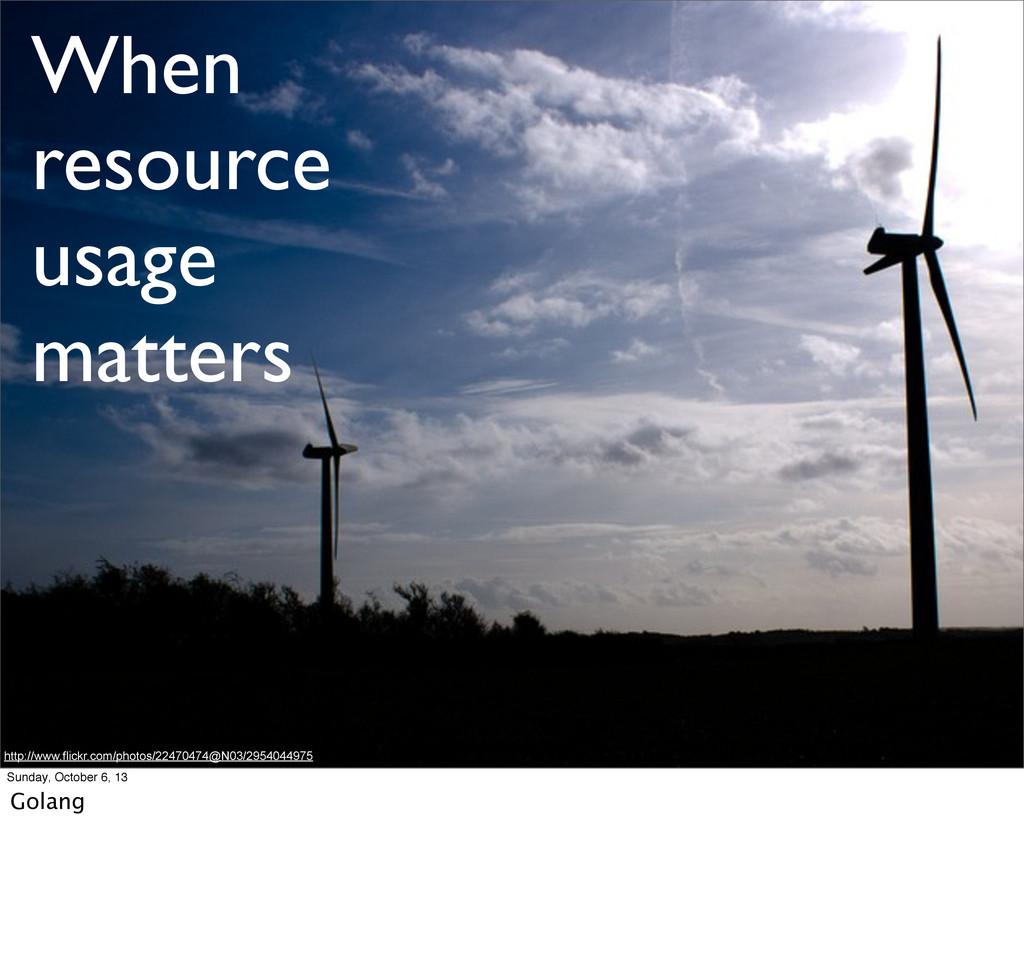When resource usage matters http://www.flickr.c...