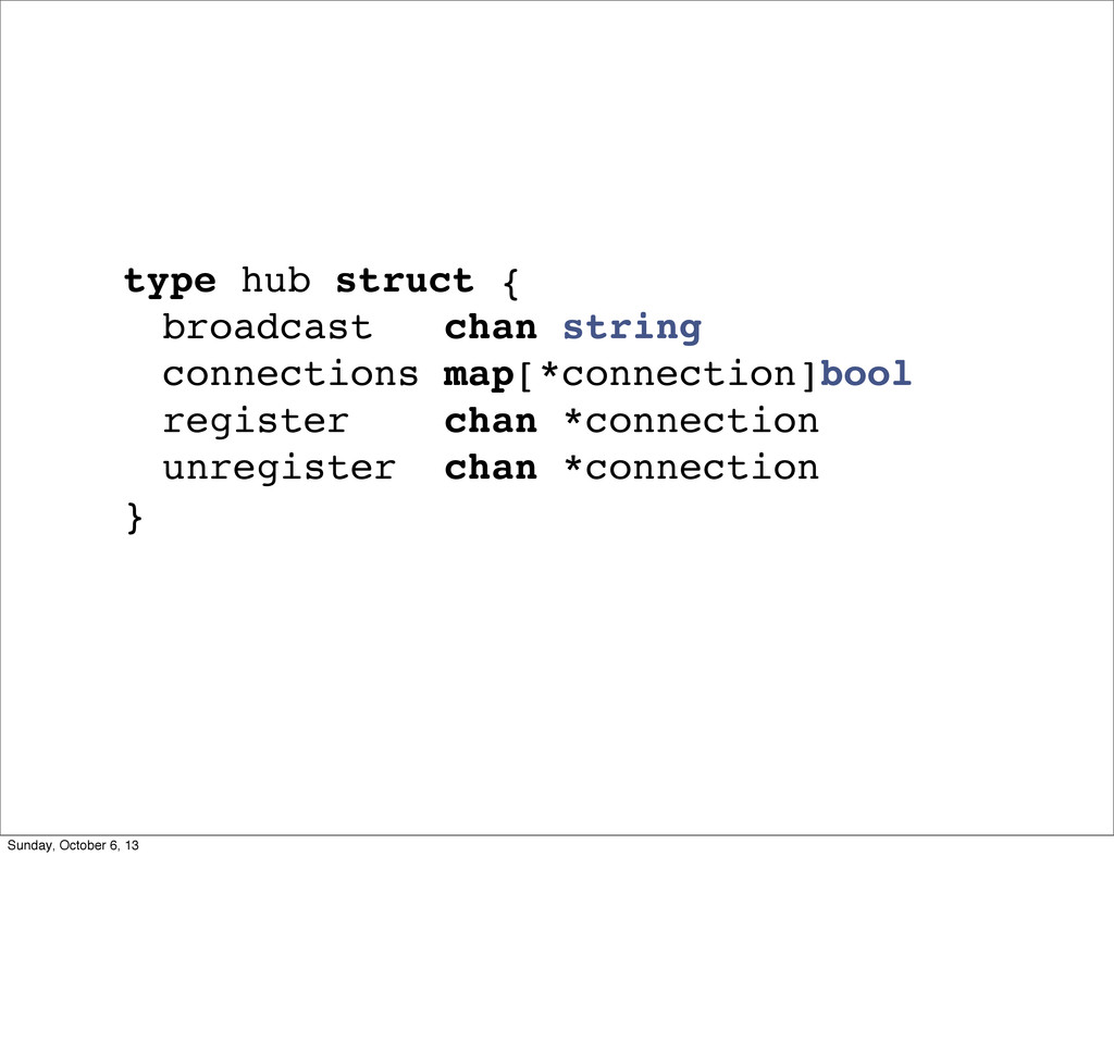 "type hub struct { broadcast chan string "" conne..."
