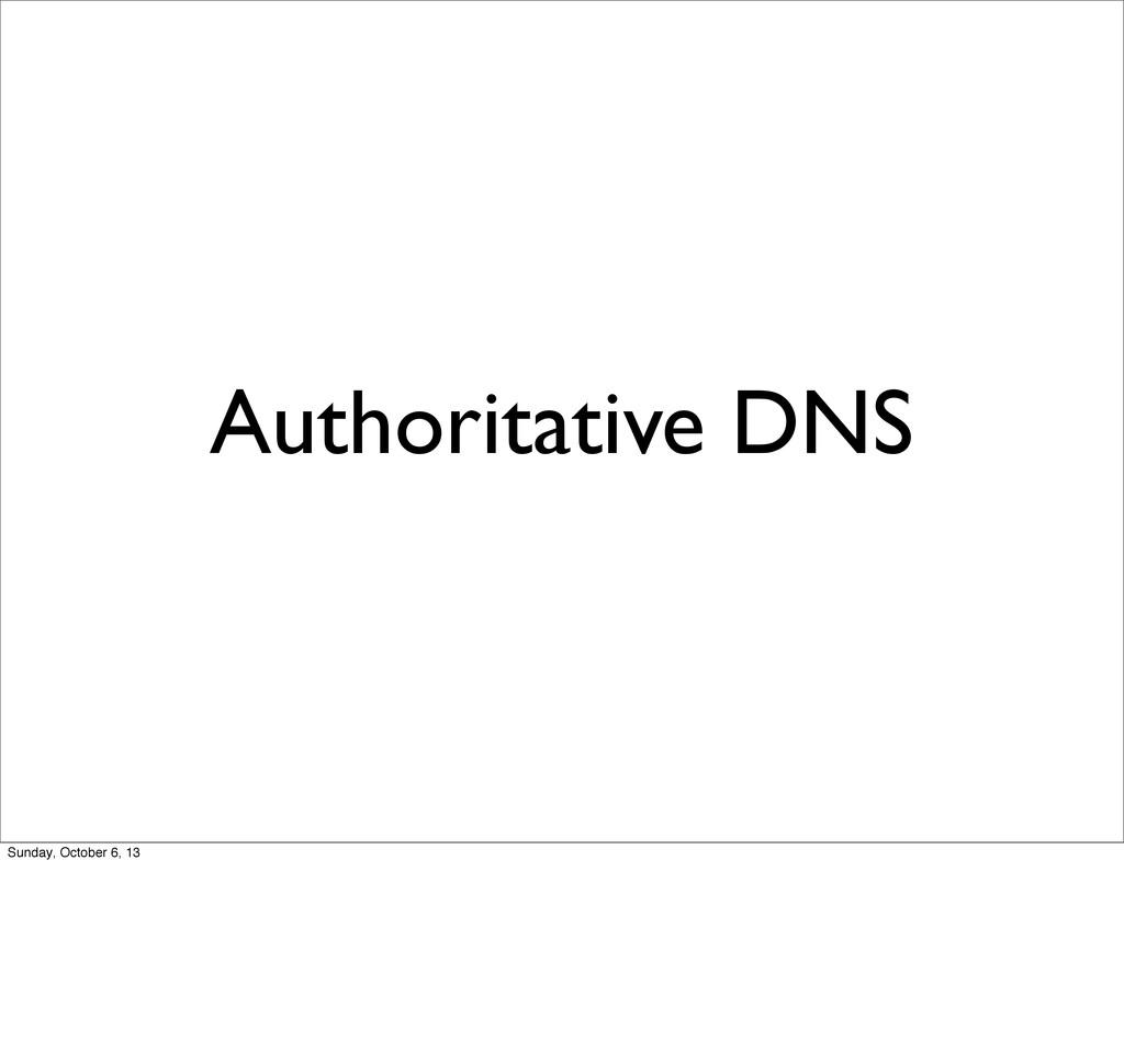 Authoritative DNS Sunday, October 6, 13