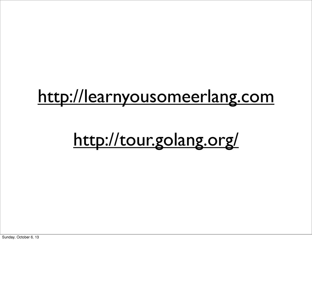 http://learnyousomeerlang.com http://tour.golan...