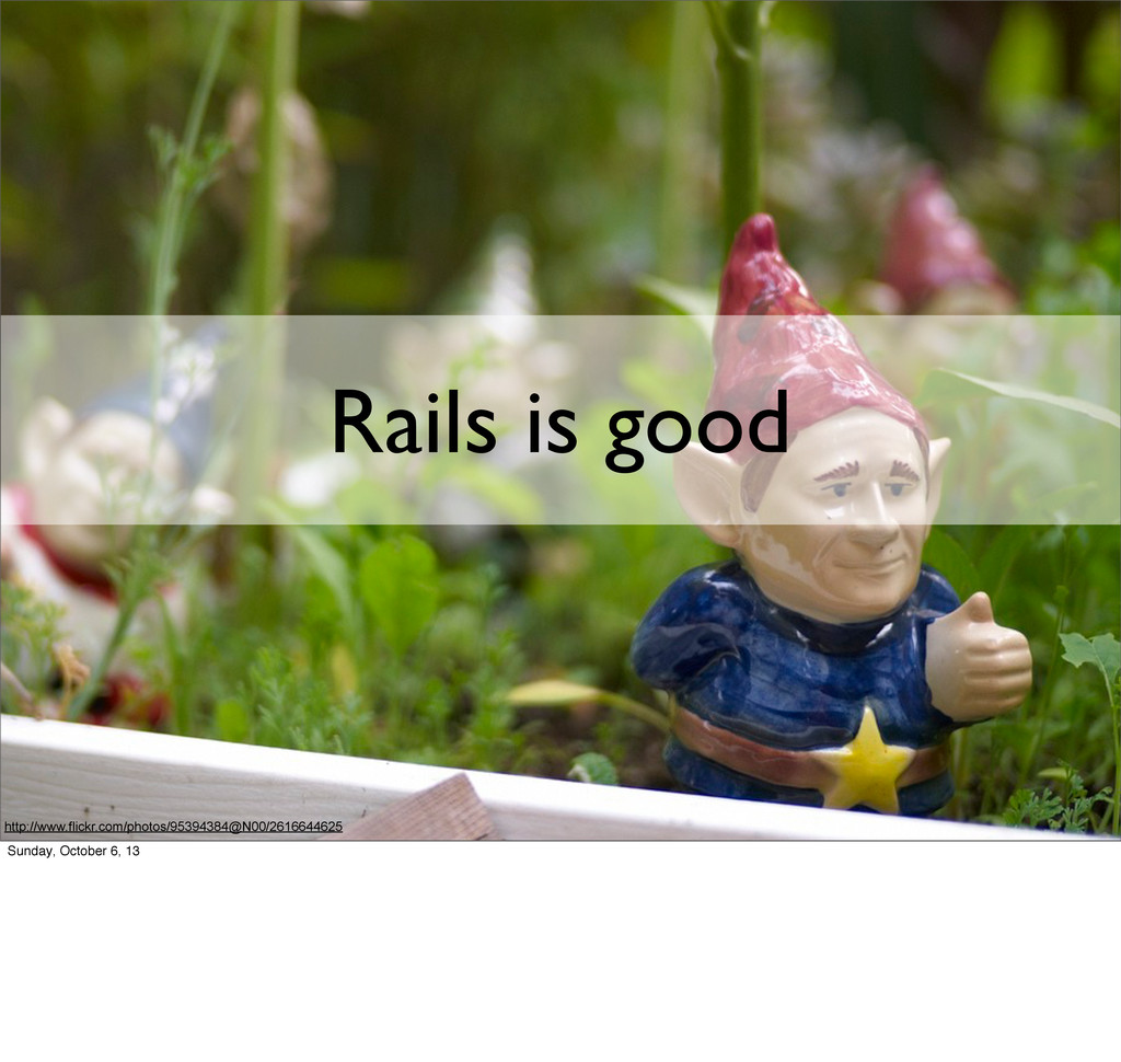 Rails is good http://www.flickr.com/photos/9539...