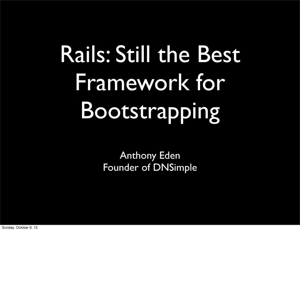Rails: Still the Best Framework for Bootstrappi...