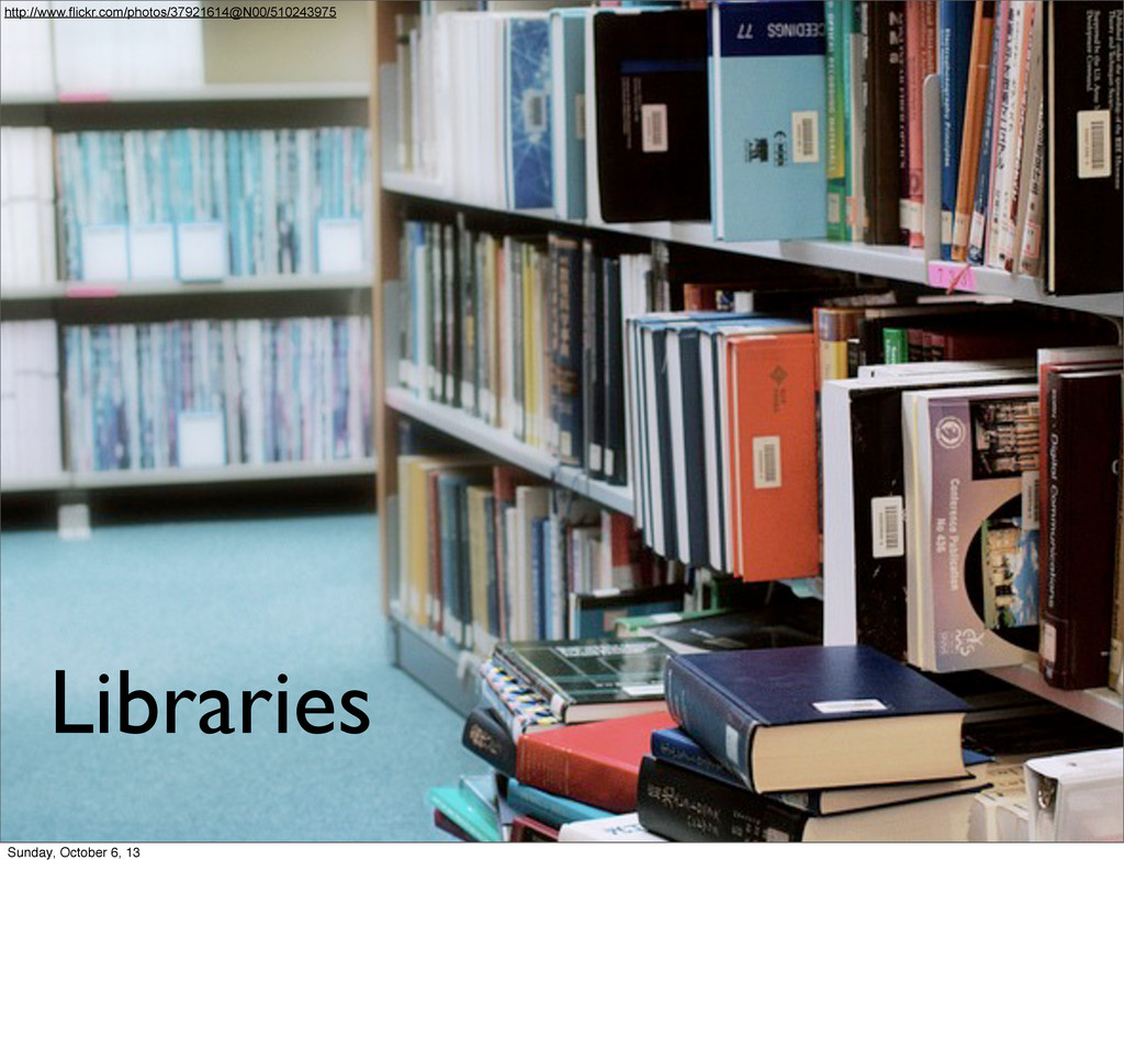 Libraries http://www.flickr.com/photos/37921614...
