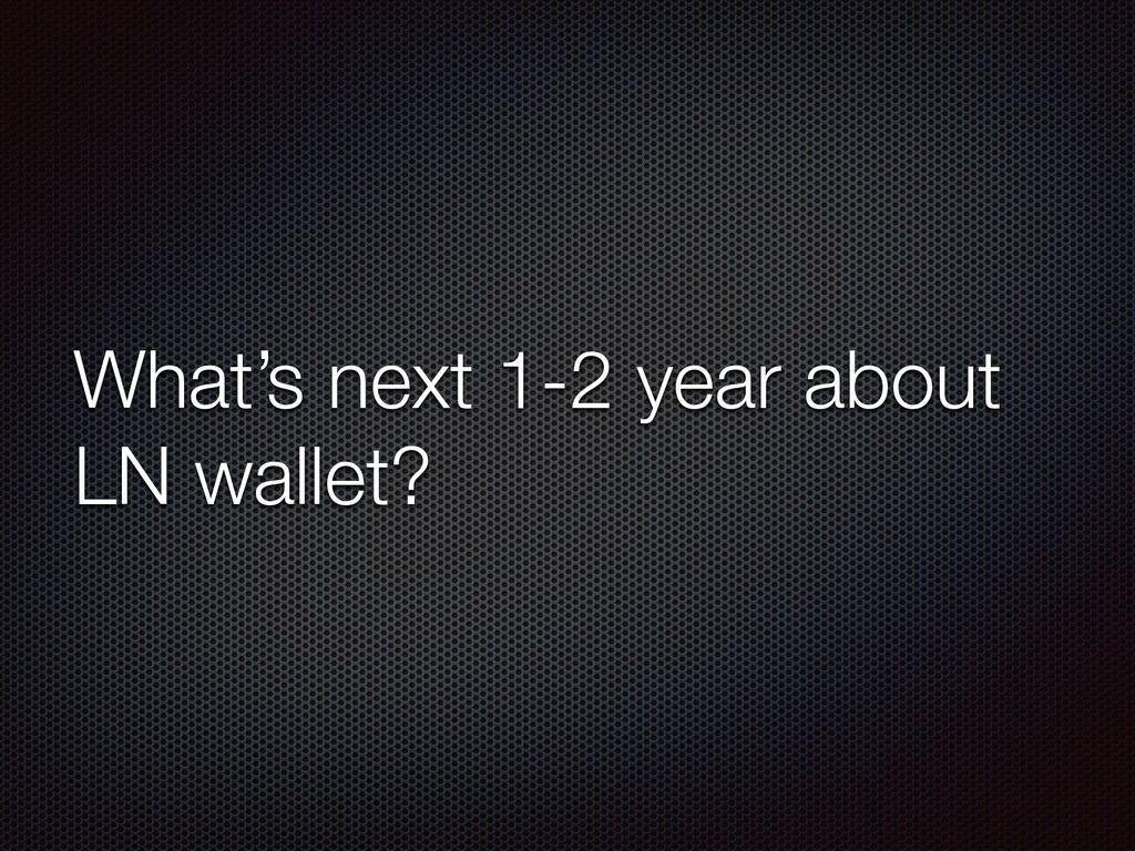 What's next 1-2 year about LN wallet?