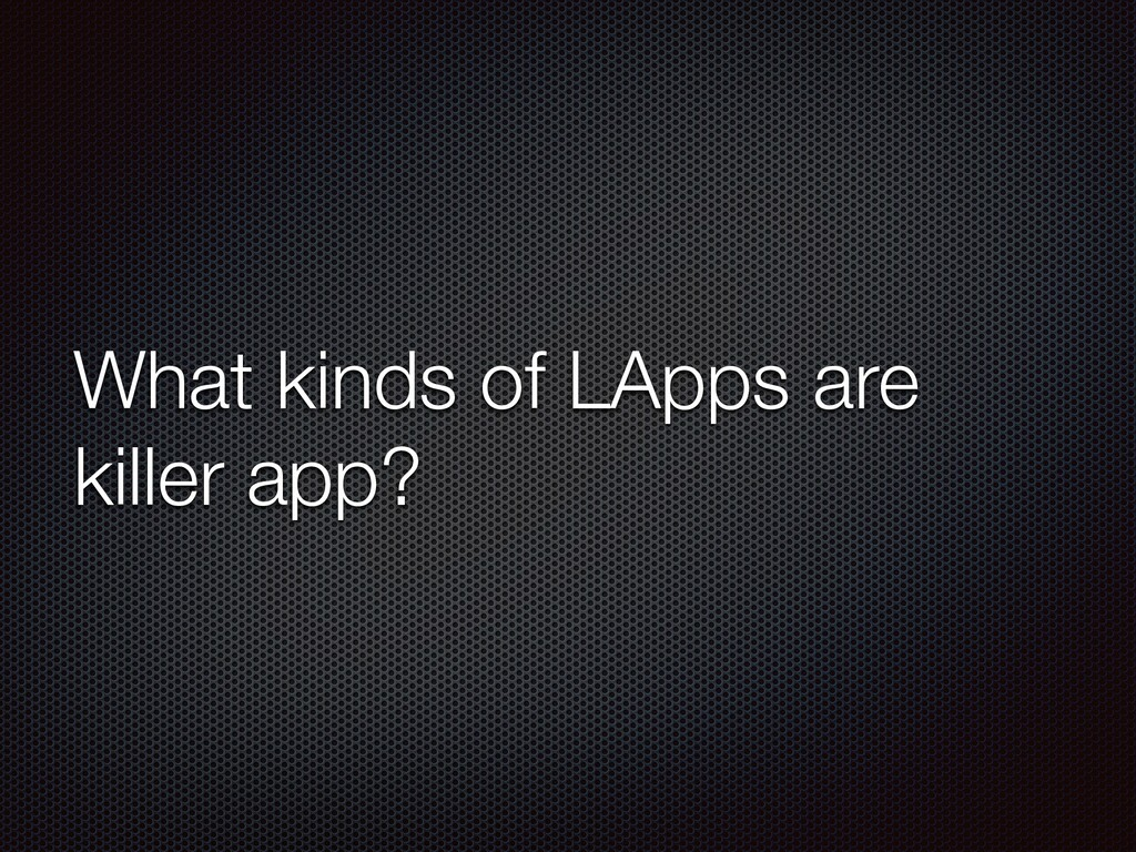What kinds of LApps are killer app?
