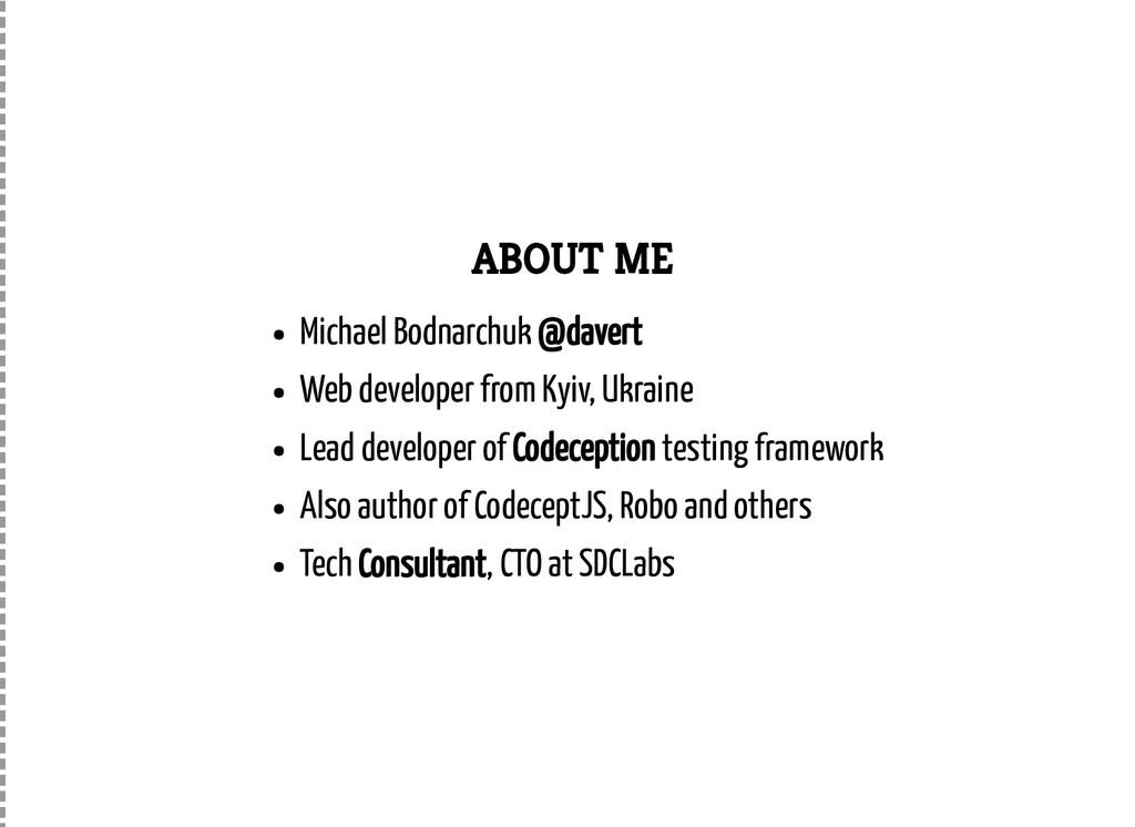 ABOUT ME Michael Bodnarchuk @davert Web develop...