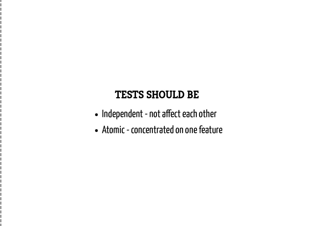 TESTS SHOULD BE Independent - not a ect each ot...