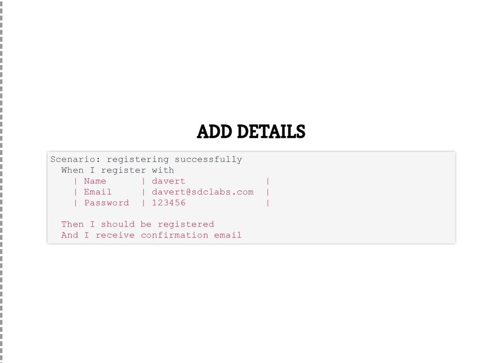 ADD DETAILS Scenario: registering successfully ...