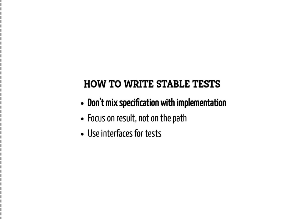 HOW TO WRITE STABLE TESTS Don't mix speci catio...