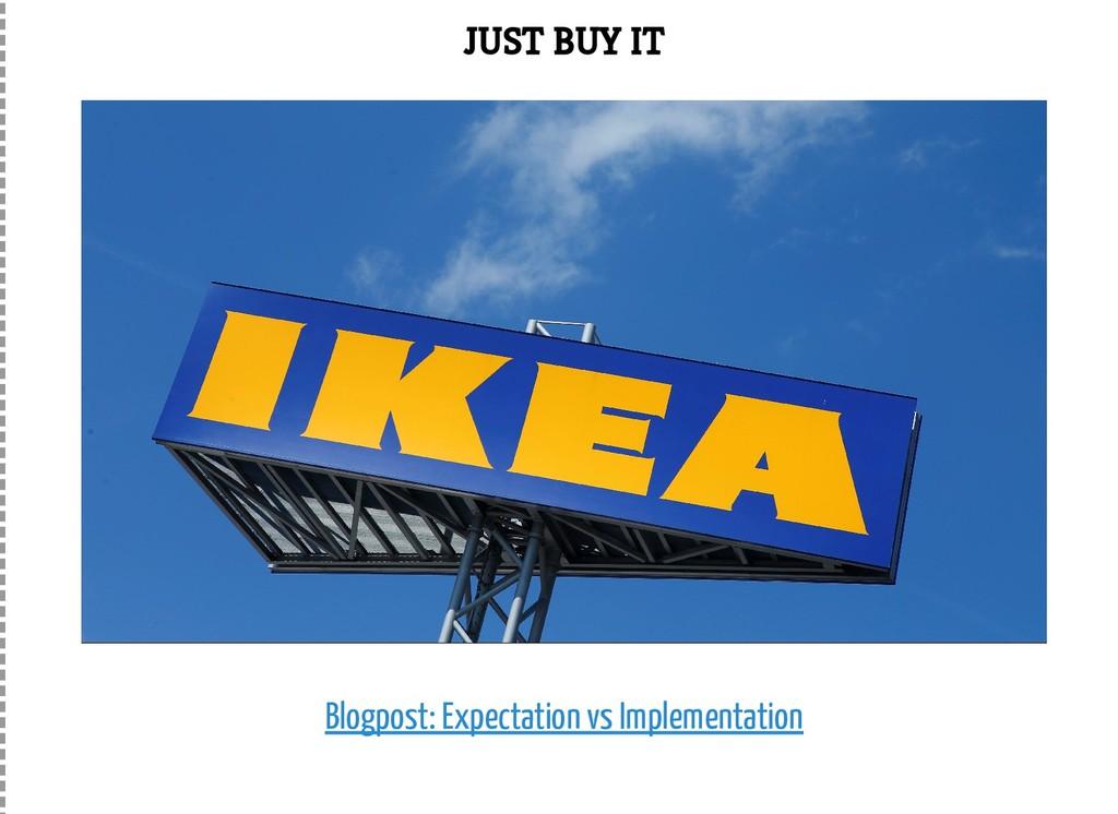 JUST BUY IT Blogpost: Expectation vs Implementa...