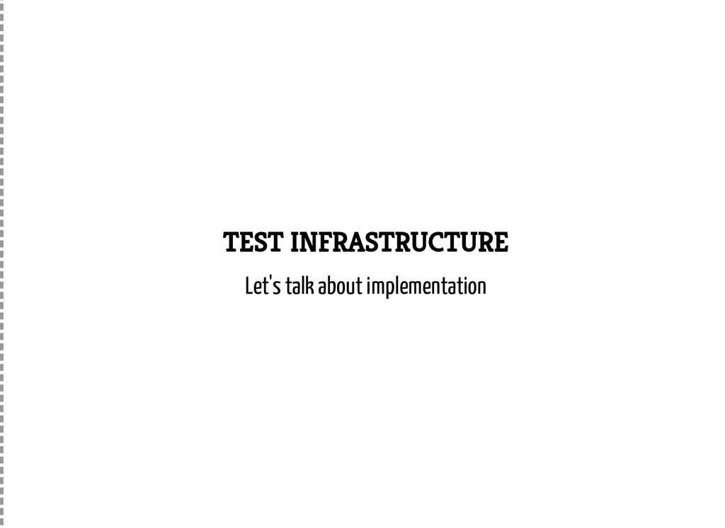 TEST INFRASTRUCTURE Let's talk about implementa...