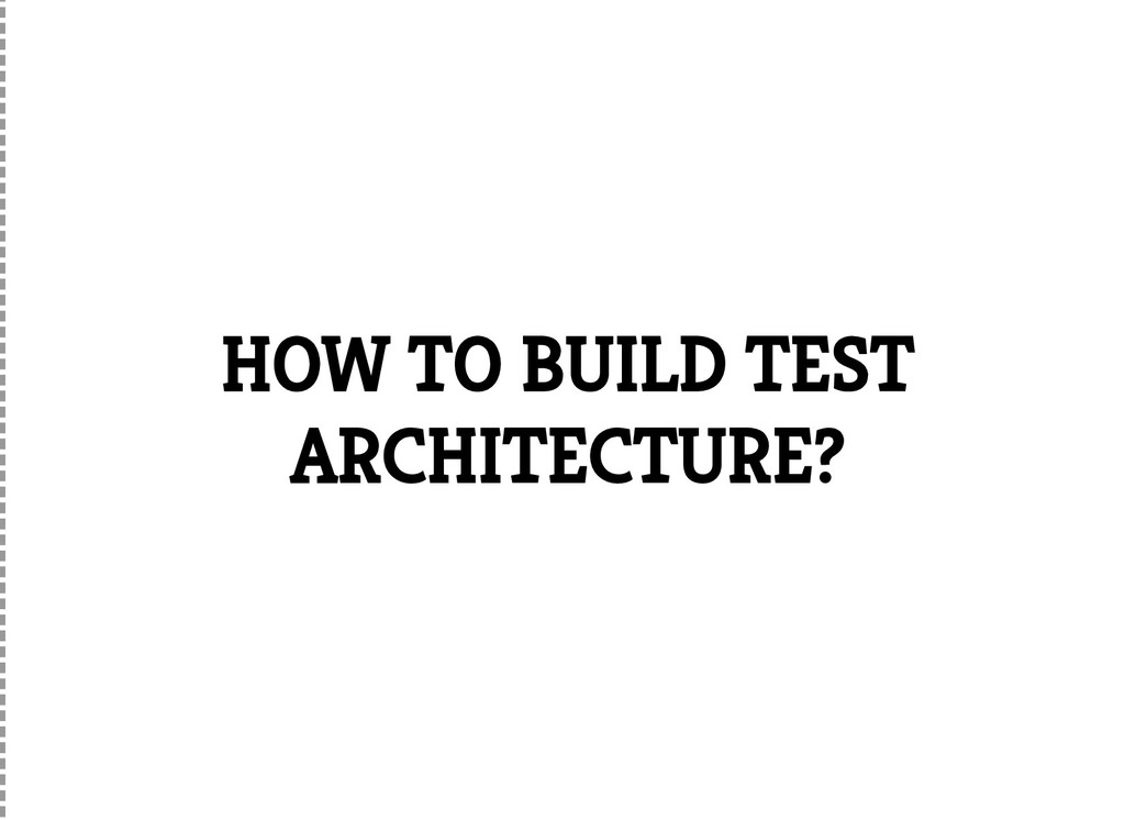 HOW TO BUILD TEST ARCHITECTURE?