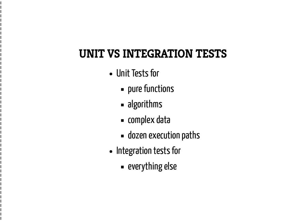 UNIT VS INTEGRATION TESTS Unit Tests for pure f...