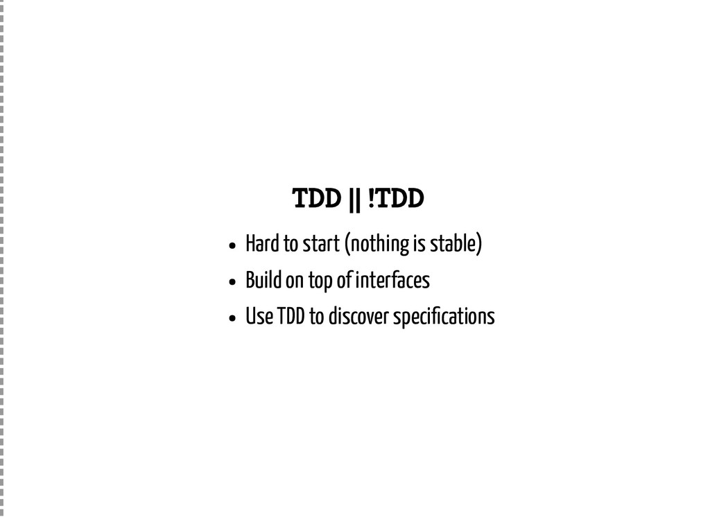 TDD    !TDD Hard to start (nothing is stable) B...
