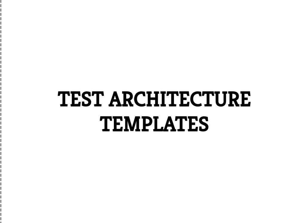 TEST ARCHITECTURE TEMPLATES