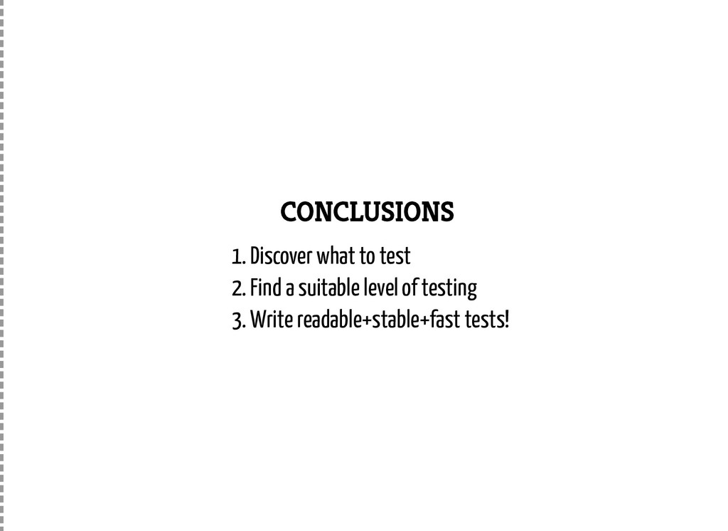 CONCLUSIONS 1. Discover what to test 2. Find a ...