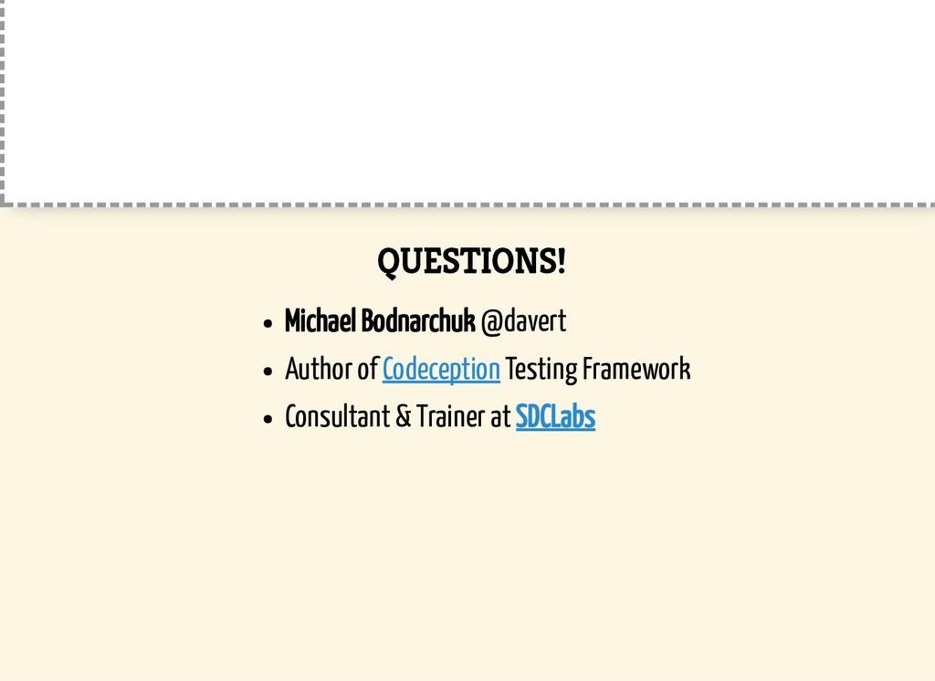 QUESTIONS! Michael Bodnarchuk @davert Author of...