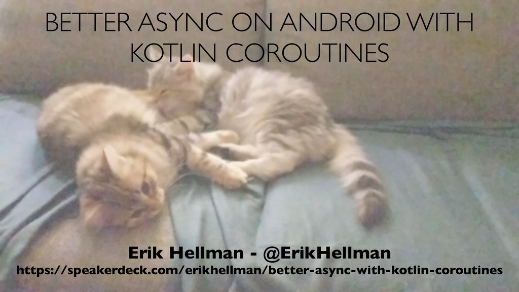 BETTER ASYNC ON ANDROID WITH KOTLIN COROUTINES ...