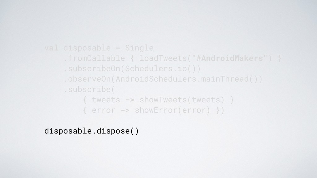 val disposable = Single_ .fromCallable { loadTw...