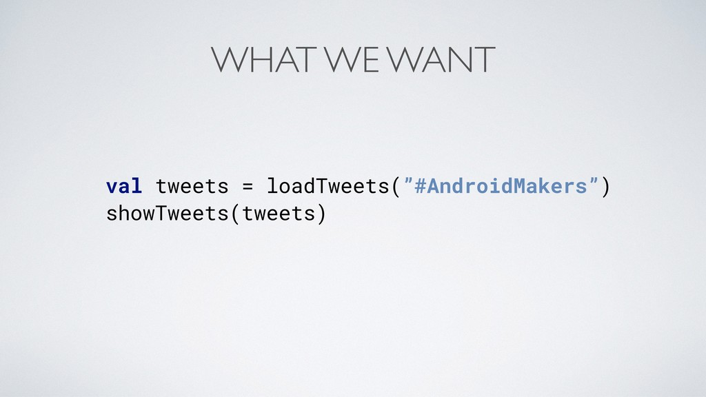 """WHAT WE WANT val tweets = loadTweets(""""#AndroidM..."""