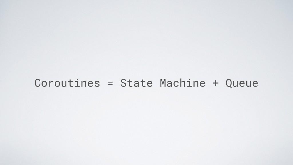 Coroutines = State Machine + Queue