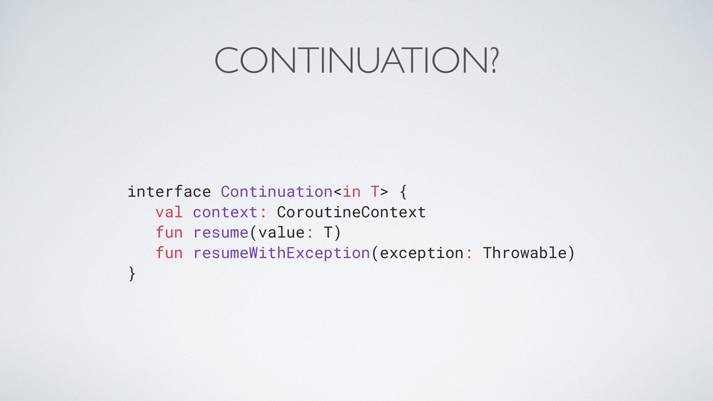 CONTINUATION? interface Continuation<in T> { va...