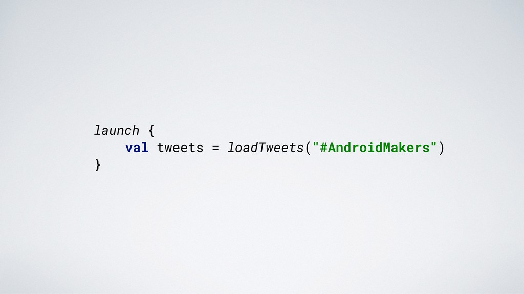 """launch {. val tweets = loadTweets(""""#AndroidMake..."""