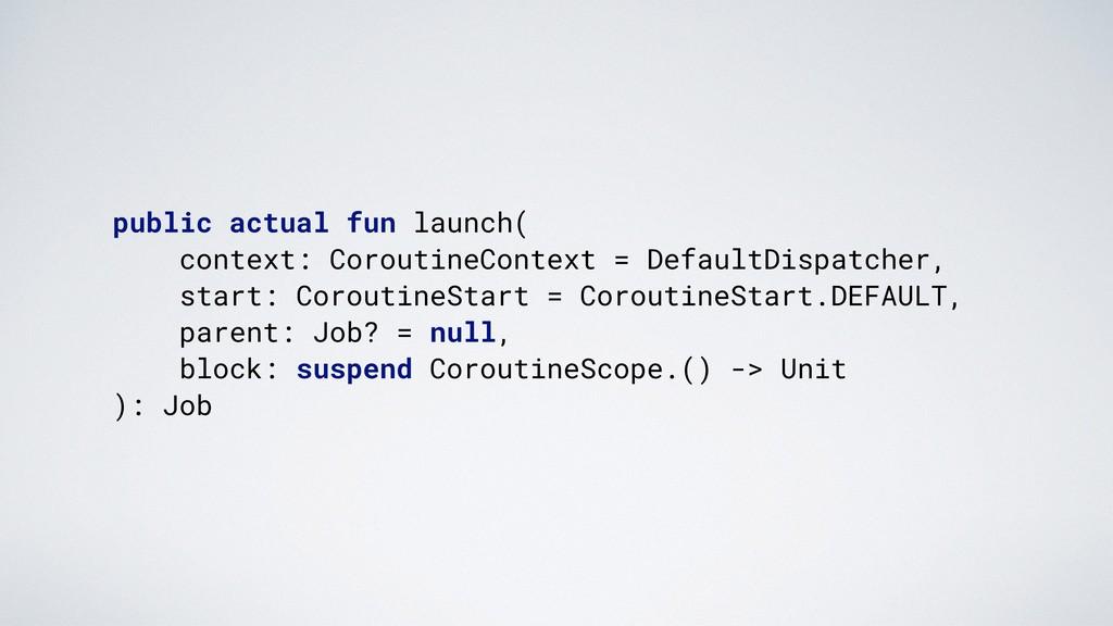 public actual fun launch(. context: CoroutineCo...