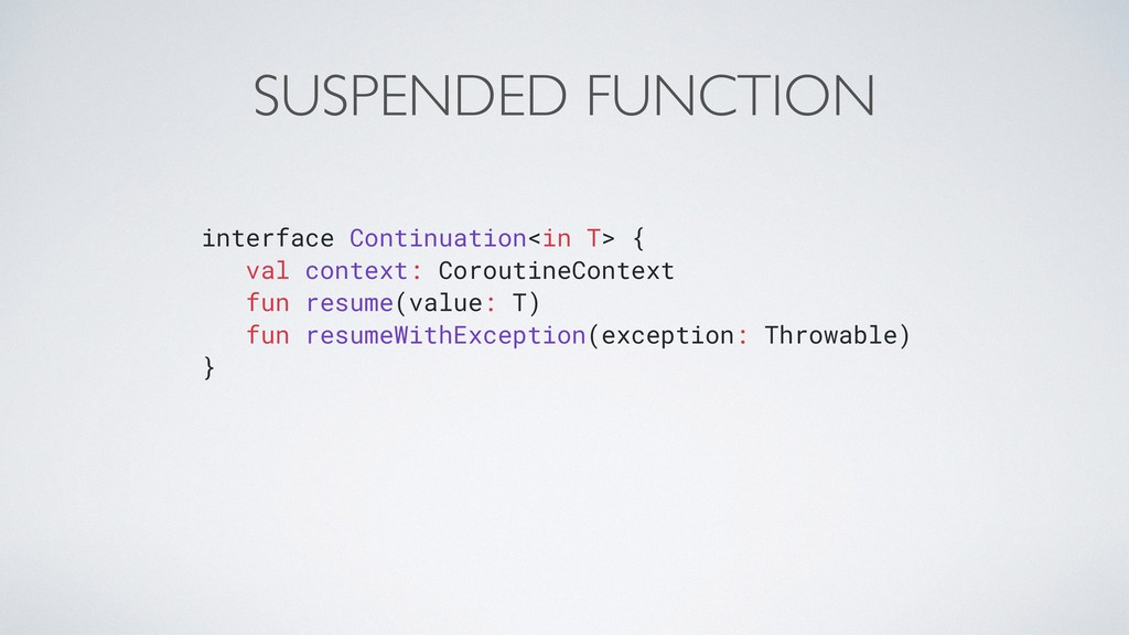 SUSPENDED FUNCTION interface Continuation<in T>...