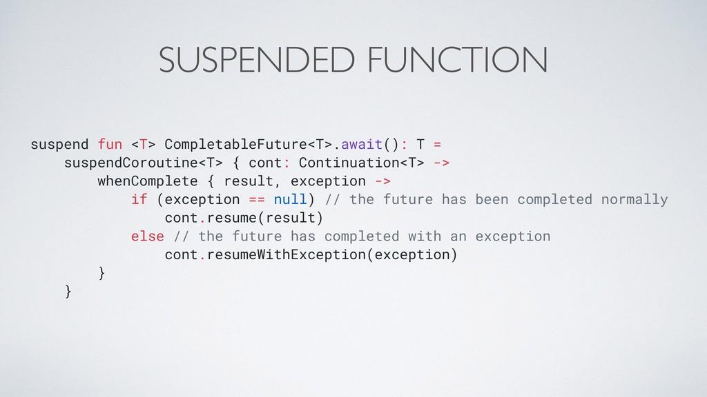 SUSPENDED FUNCTION suspend fun <T> CompletableF...