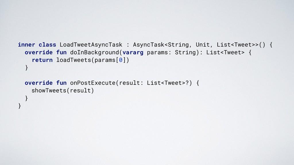 inner class LoadTweetAsyncTask : AsyncTask<Stri...