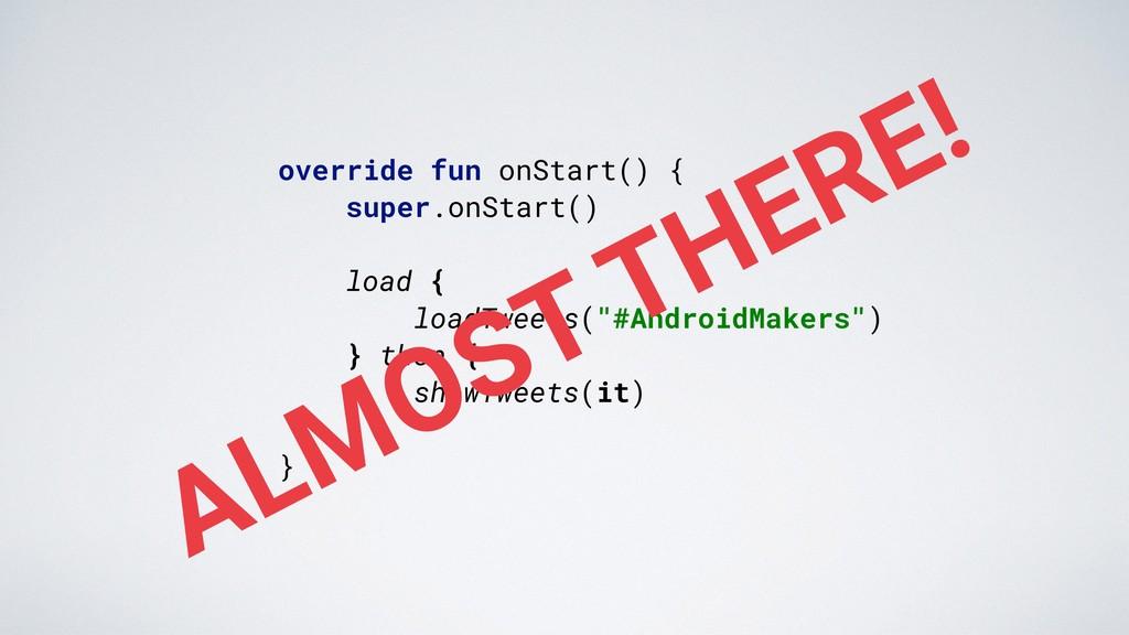 override fun onStart() { super.onStart() load {...