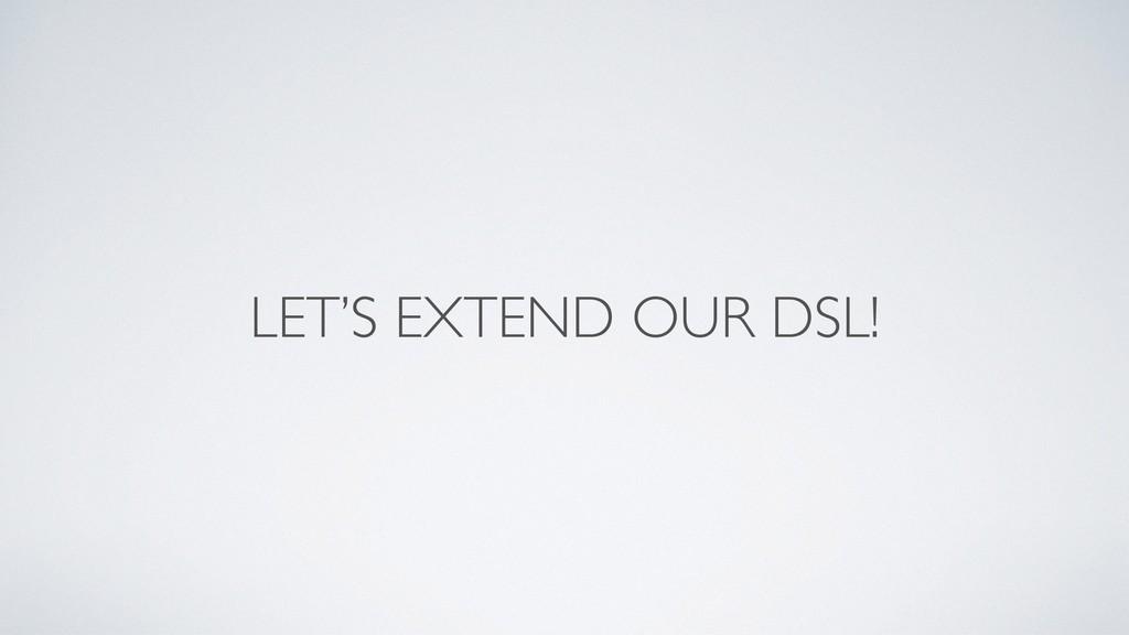 LET'S EXTEND OUR DSL!