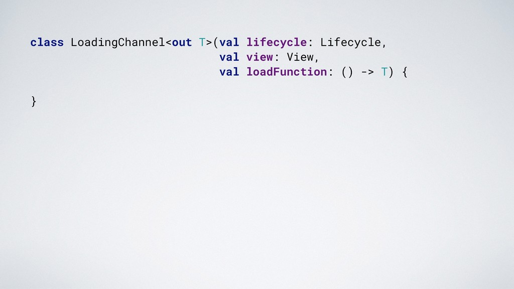 class LoadingChannel<out T>(val lifecycle: Life...