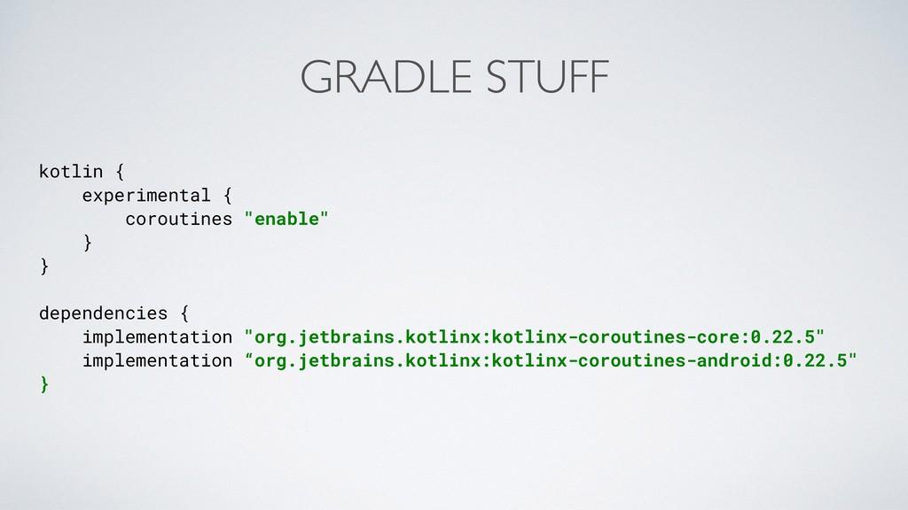 GRADLE STUFF kotlin { experimental { coroutines...
