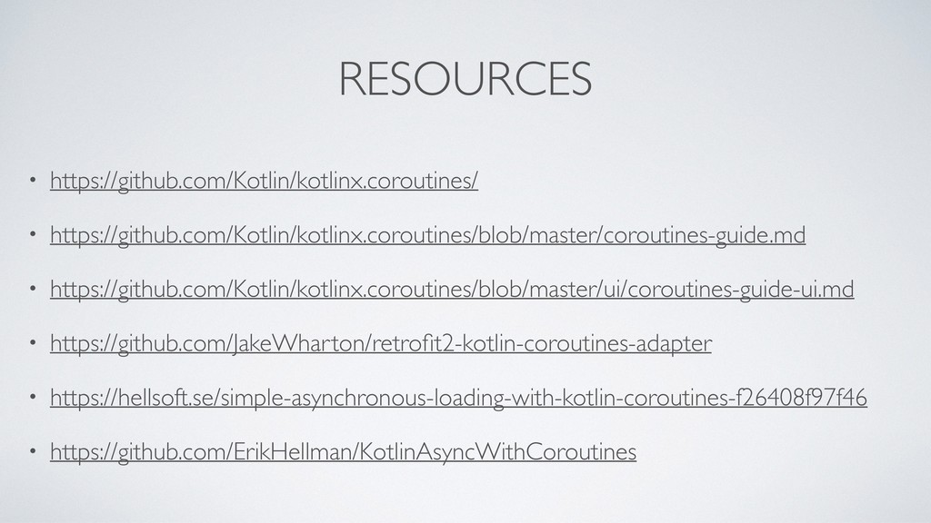 RESOURCES • https://github.com/Kotlin/kotlinx.c...