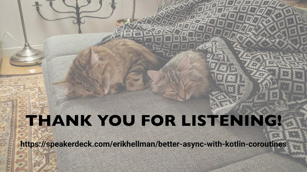 THANK YOU FOR LISTENING! https://speakerdeck.co...