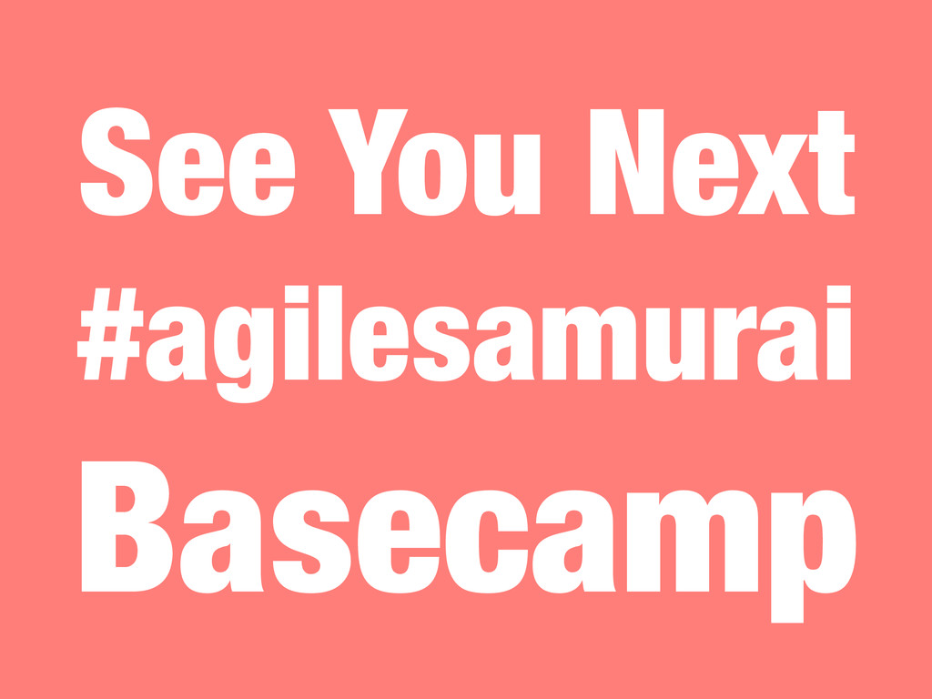 See You Next #agilesamurai Basecamp