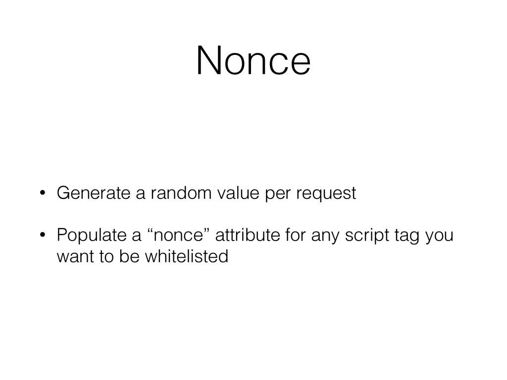 Nonce • Generate a random value per request • P...