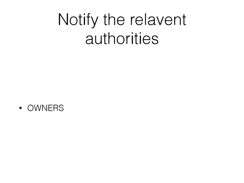 Notify the relavent authorities • OWNERS