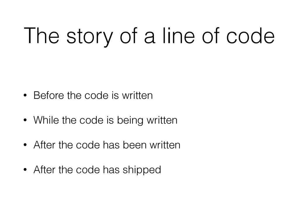 The story of a line of code • Before the code i...